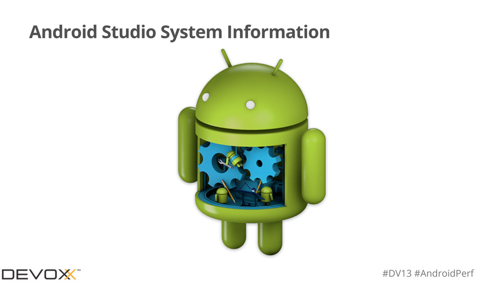 #DV13 #AndroidPerf Android Studio System Inform...