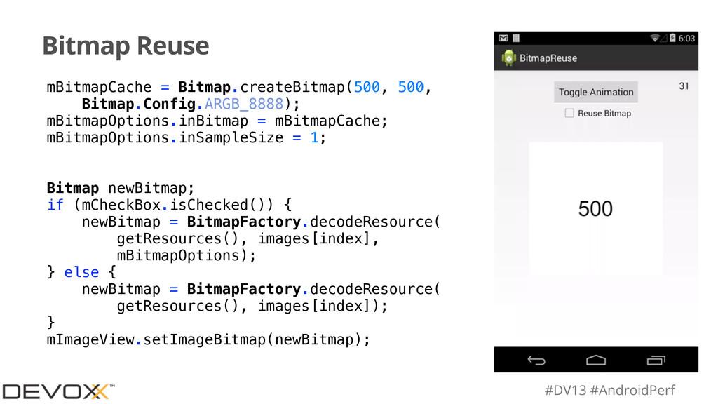 #DV13 #AndroidPerf Bitmap Reuse mBitmapCache = ...