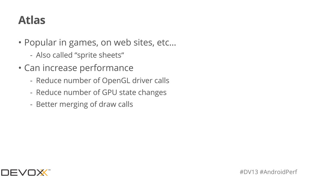 #DV13 #AndroidPerf Atlas • Popular in games, on...
