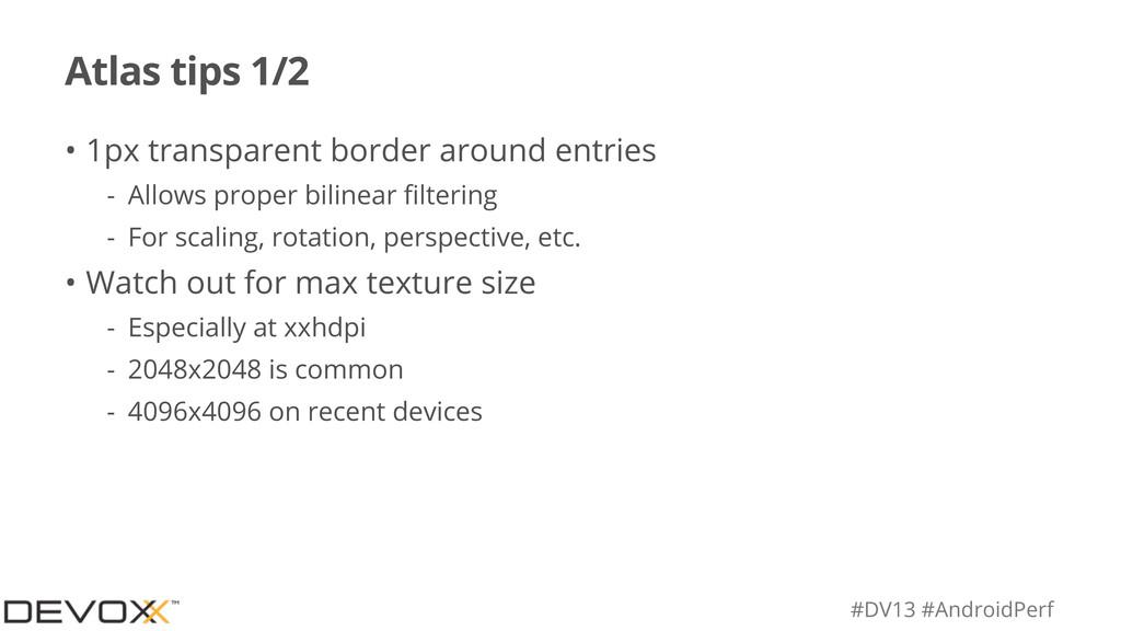 #DV13 #AndroidPerf Atlas tips 1/2 • 1px transpa...
