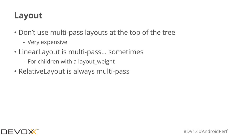 #DV13 #AndroidPerf Layout • Don't use multi-pas...