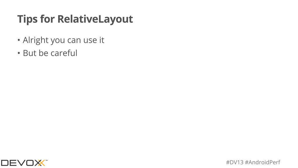 #DV13 #AndroidPerf Tips for RelativeLayout • Al...