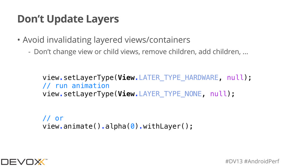 #DV13 #AndroidPerf Don't Update Layers • Avoid ...