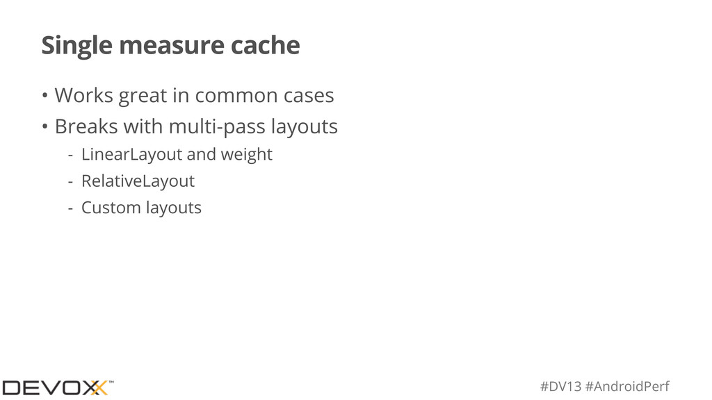 #DV13 #AndroidPerf Single measure cache • Works...