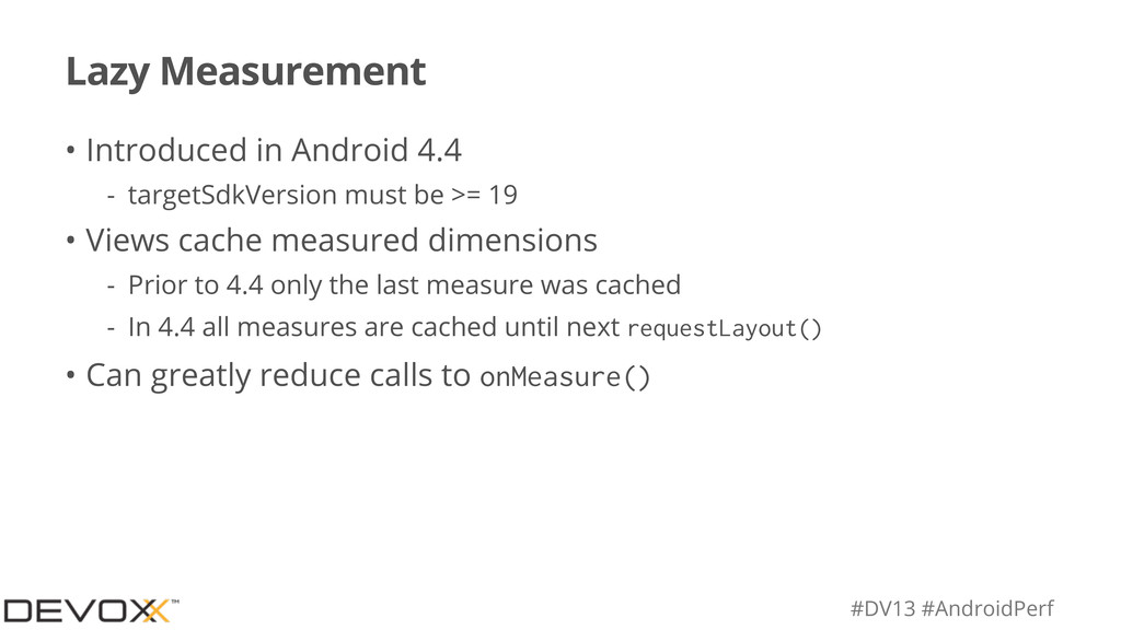 #DV13 #AndroidPerf Lazy Measurement • Introduce...