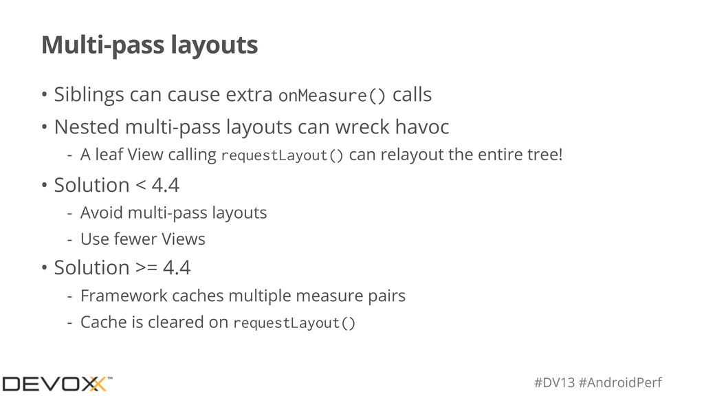 #DV13 #AndroidPerf Multi-pass layouts • Sibling...