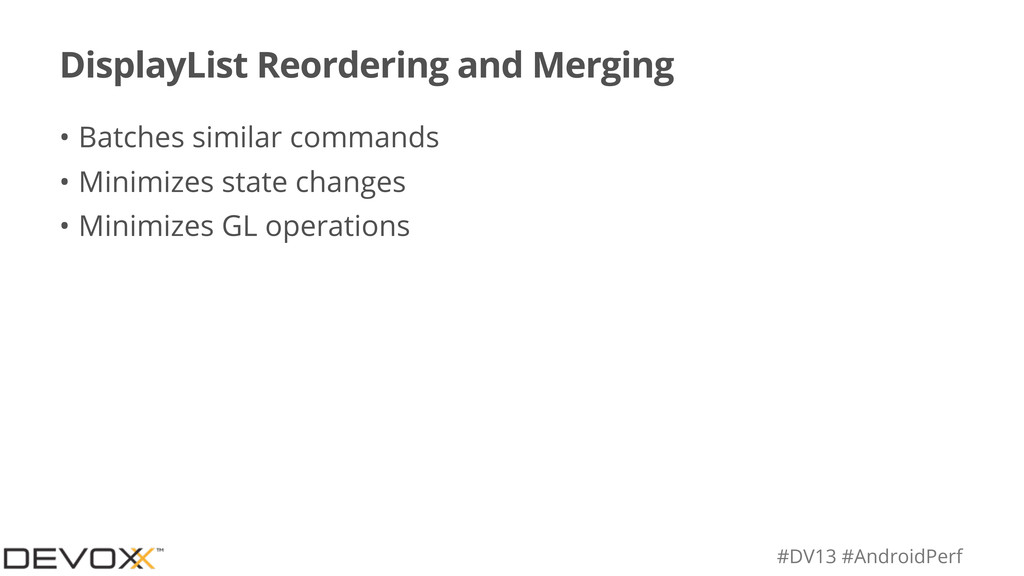 #DV13 #AndroidPerf DisplayList Reordering and M...