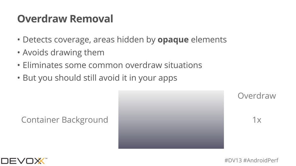 #DV13 #AndroidPerf Overdraw Removal • Detects c...