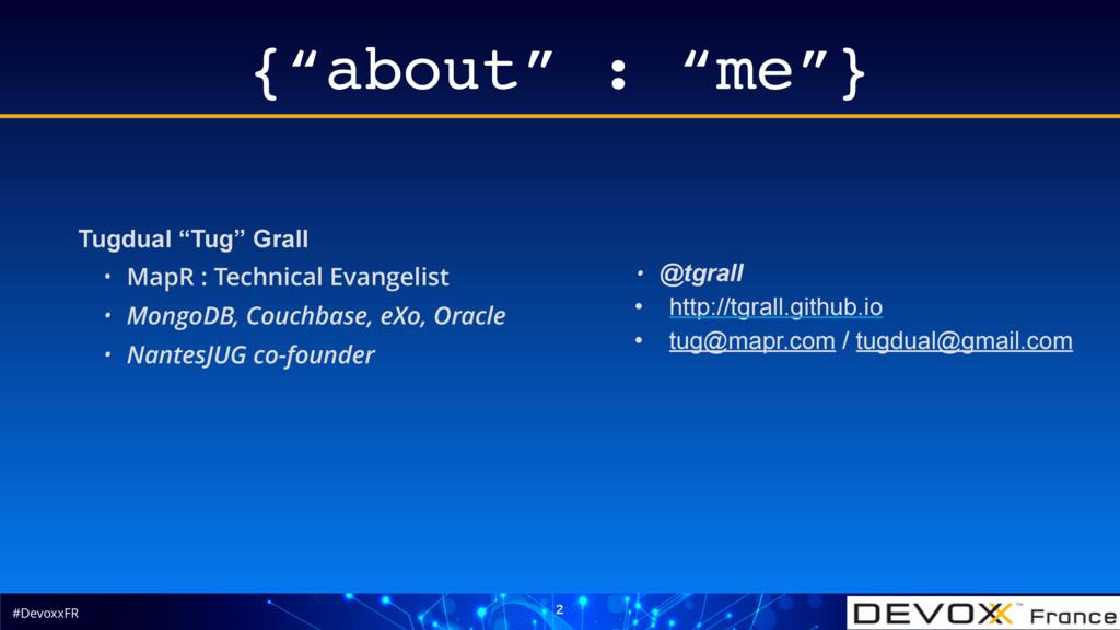 "#DevoxxFR {""about"" : ""me""} 2 Tugdual ""Tug"" Gral..."