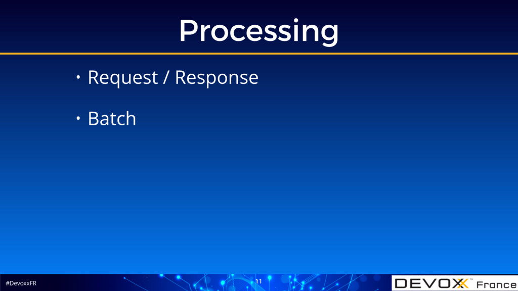 #DevoxxFR Processing 11 • Request / Response • ...