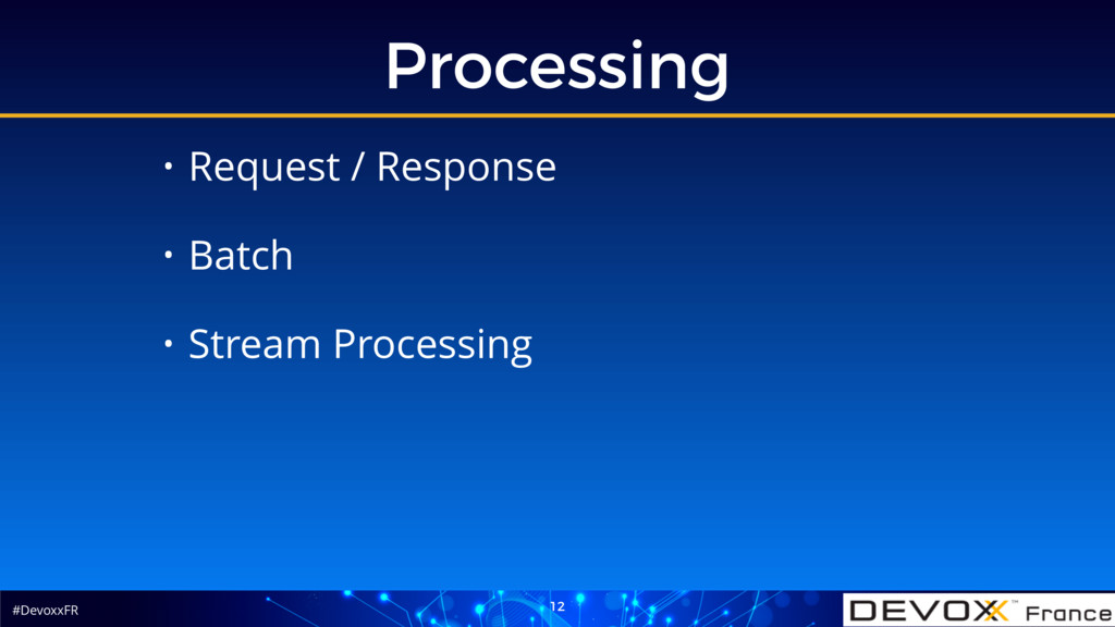 #DevoxxFR Processing 12 • Request / Response • ...