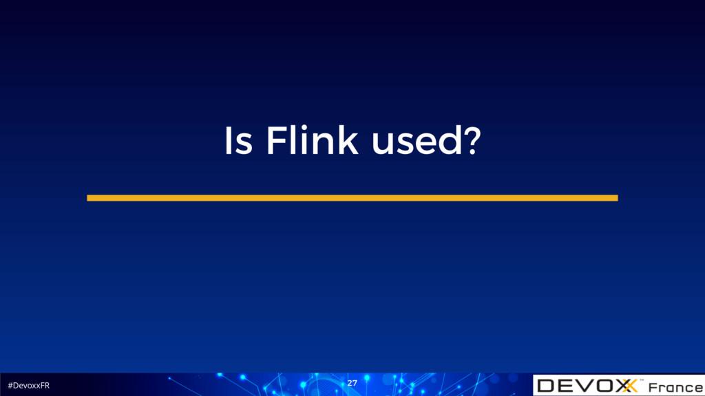 #DevoxxFR 27 Is Flink used?