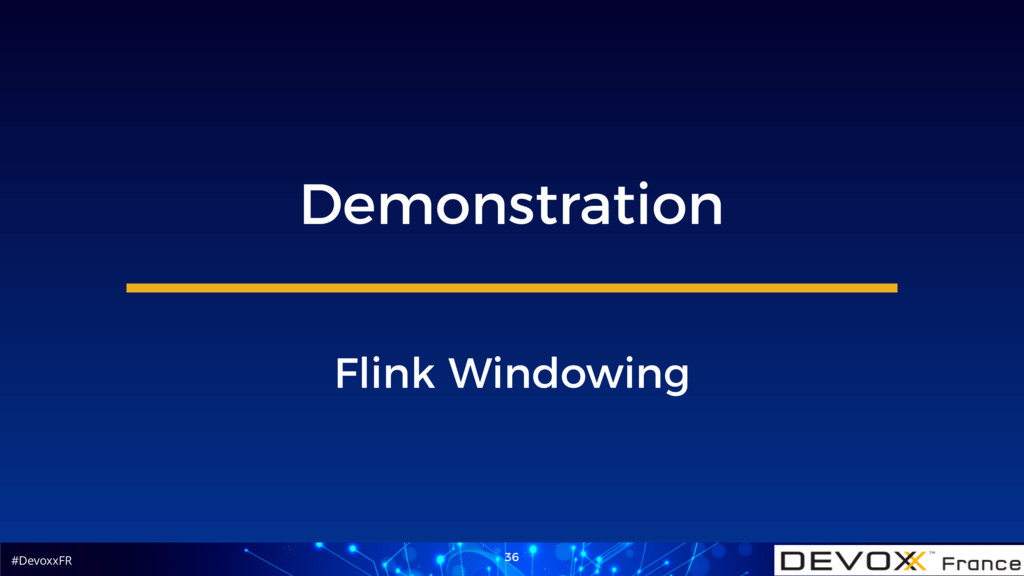#DevoxxFR 36 Demonstration Flink Windowing