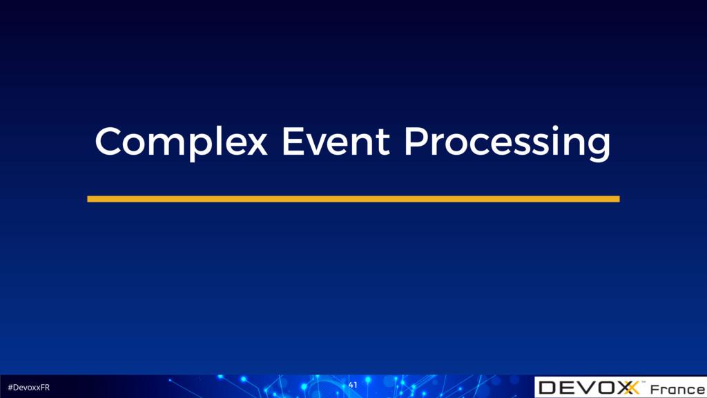 #DevoxxFR 41 Complex Event Processing