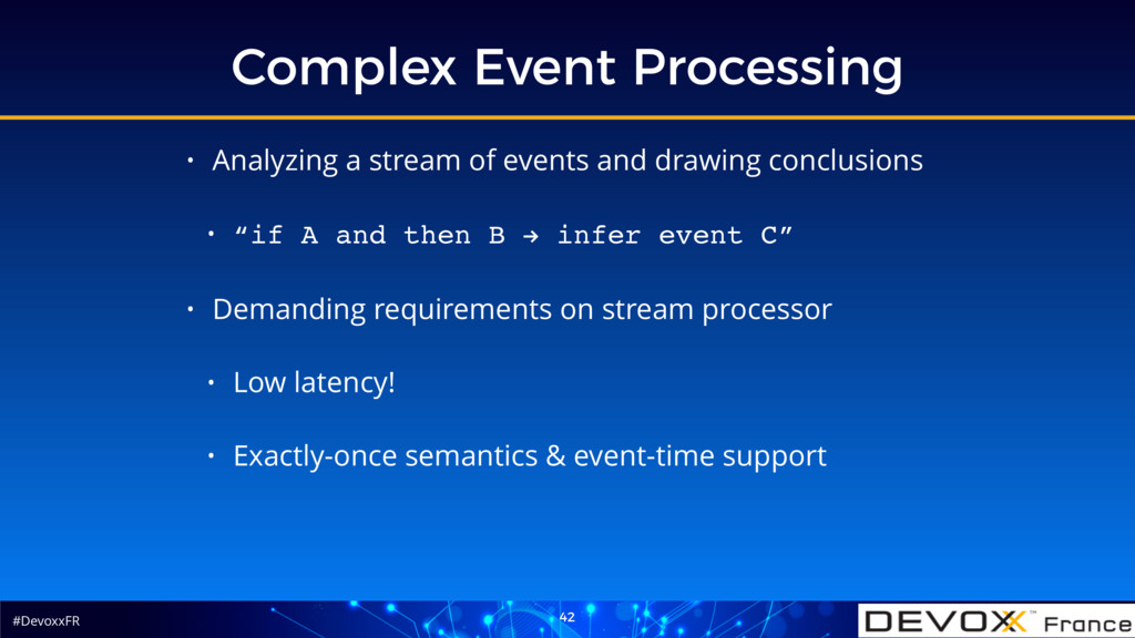 #DevoxxFR Complex Event Processing 42 • Analyzi...