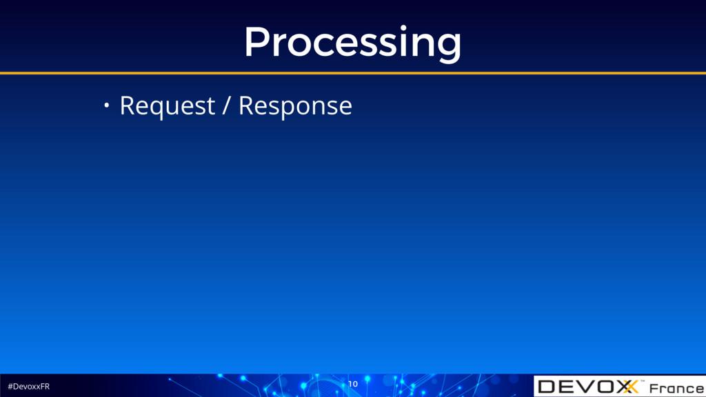 #DevoxxFR Processing 10 • Request / Response