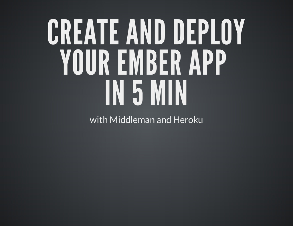 CREATE AND DEPLOY YOUR EMBER APP IN 5 MIN with ...