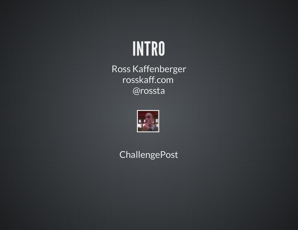 INTRO Ross Kaffenberger rosskaff.com @rossta Ch...