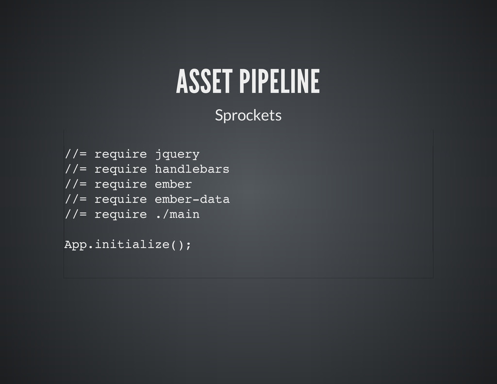 ASSET PIPELINE Sprockets //= require jquery //=...