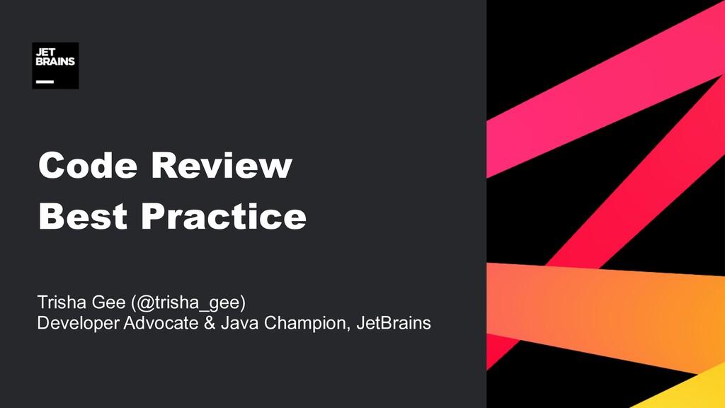 Code Review Best Practice Trisha Gee (@trisha_g...
