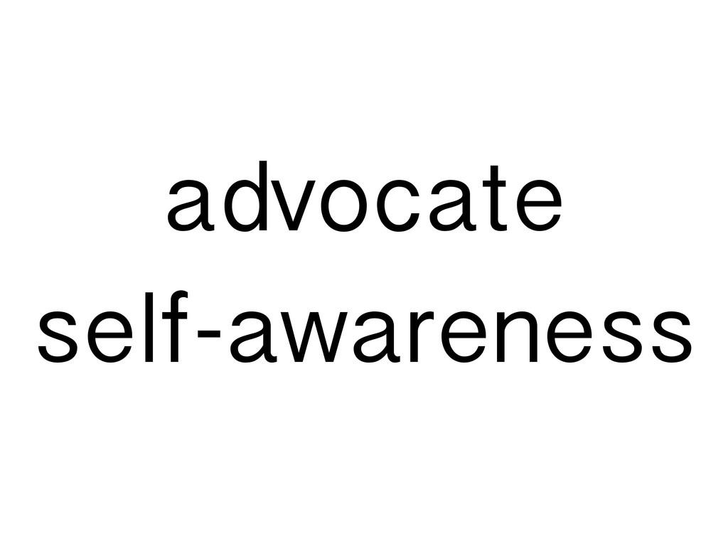 advocate self-awareness