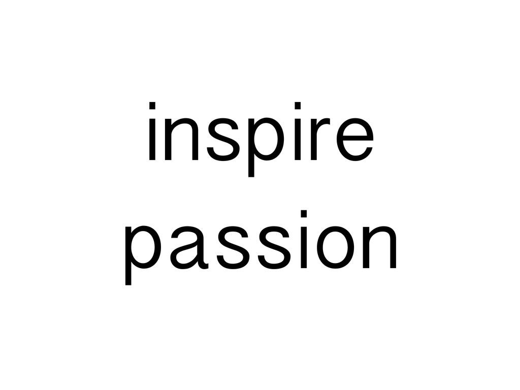 inspire passion