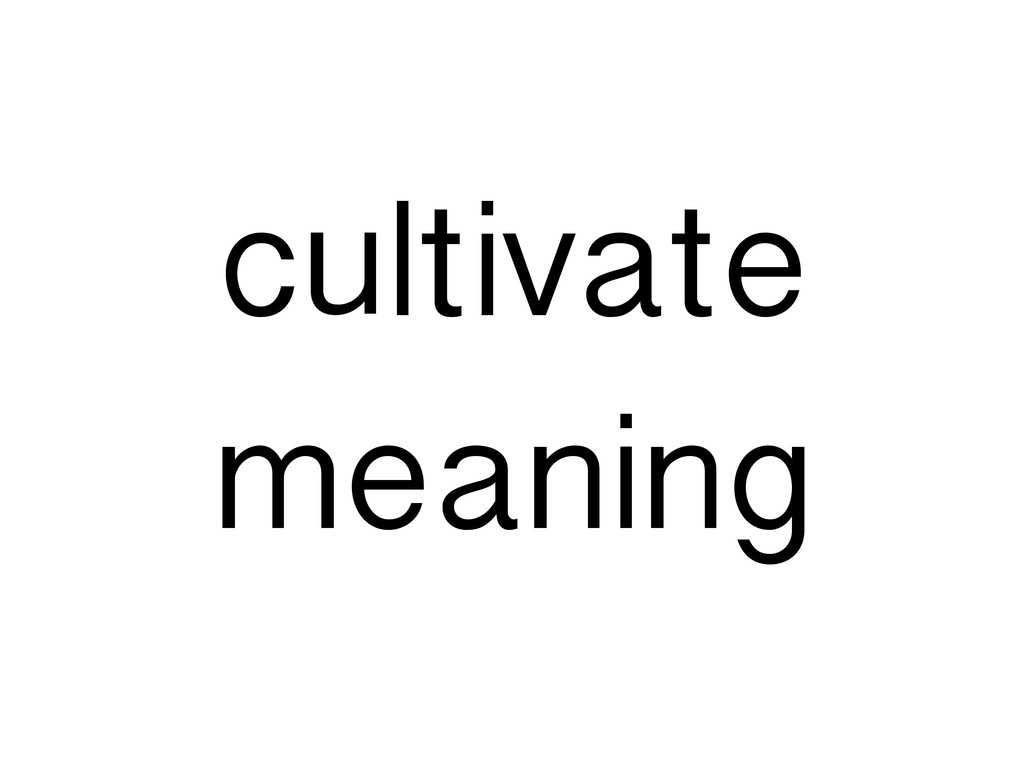 cultivate meaning