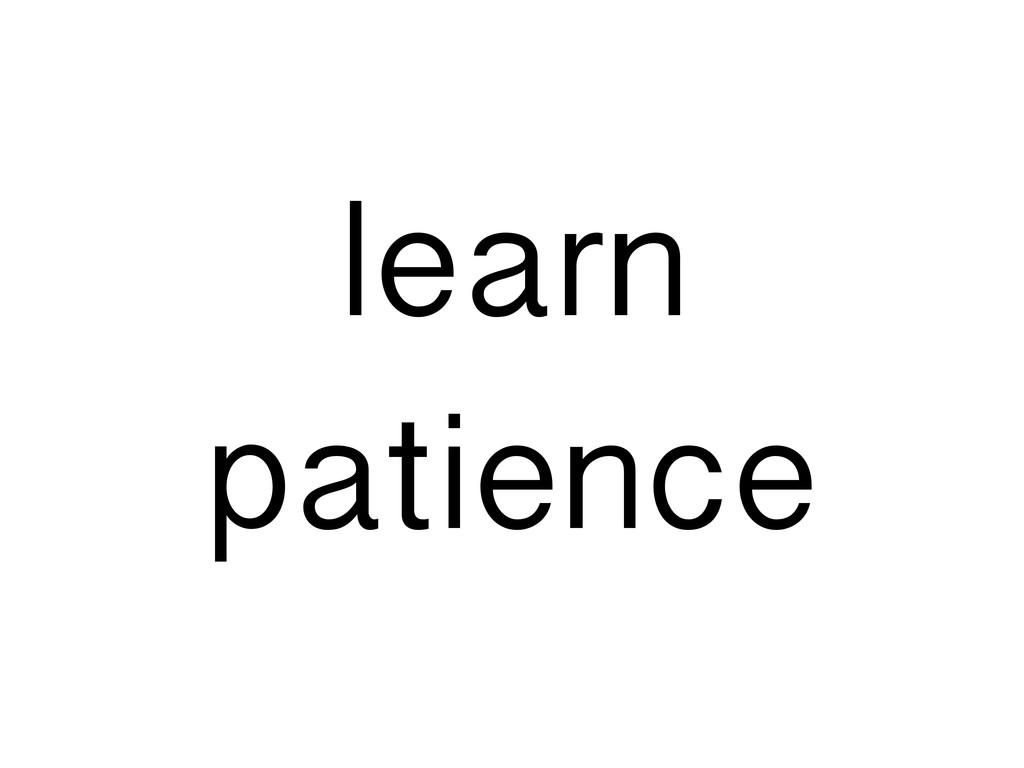 learn patience