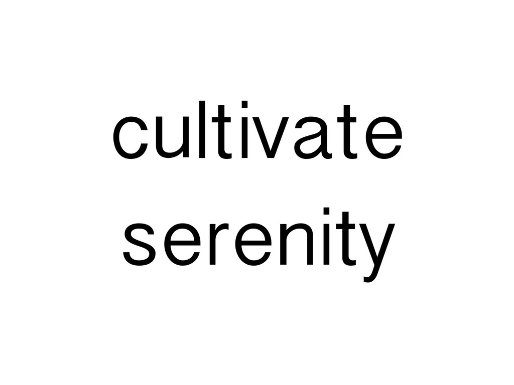 cultivate serenity
