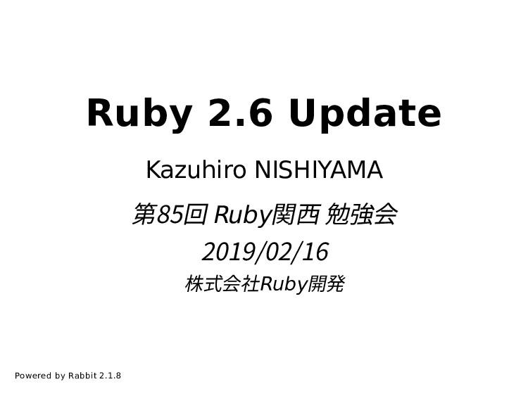 Ruby 2.6 Update Kazuhiro NISHIYAMA 第85回 Ruby関⻄ ...