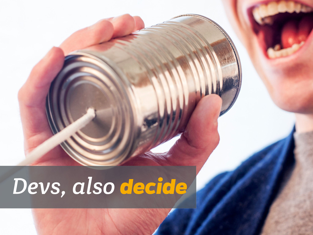 Devs, also decide