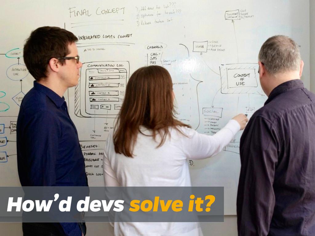 How'd devs solve it?