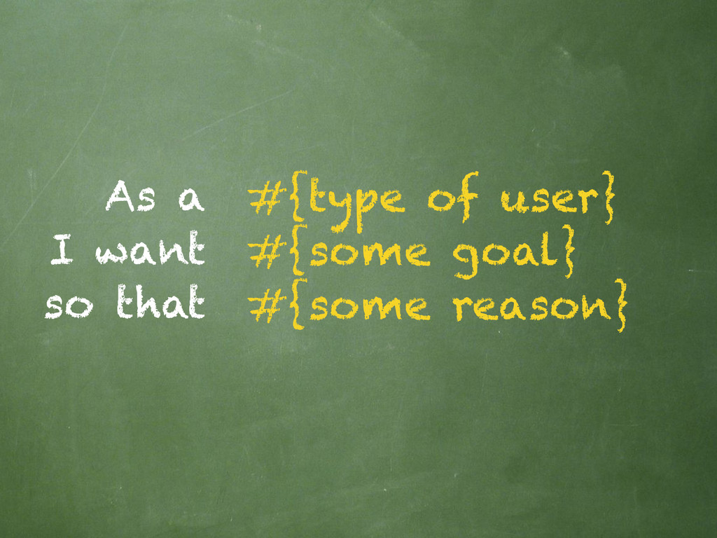 As a I want so that #{type of user} #{some goal...