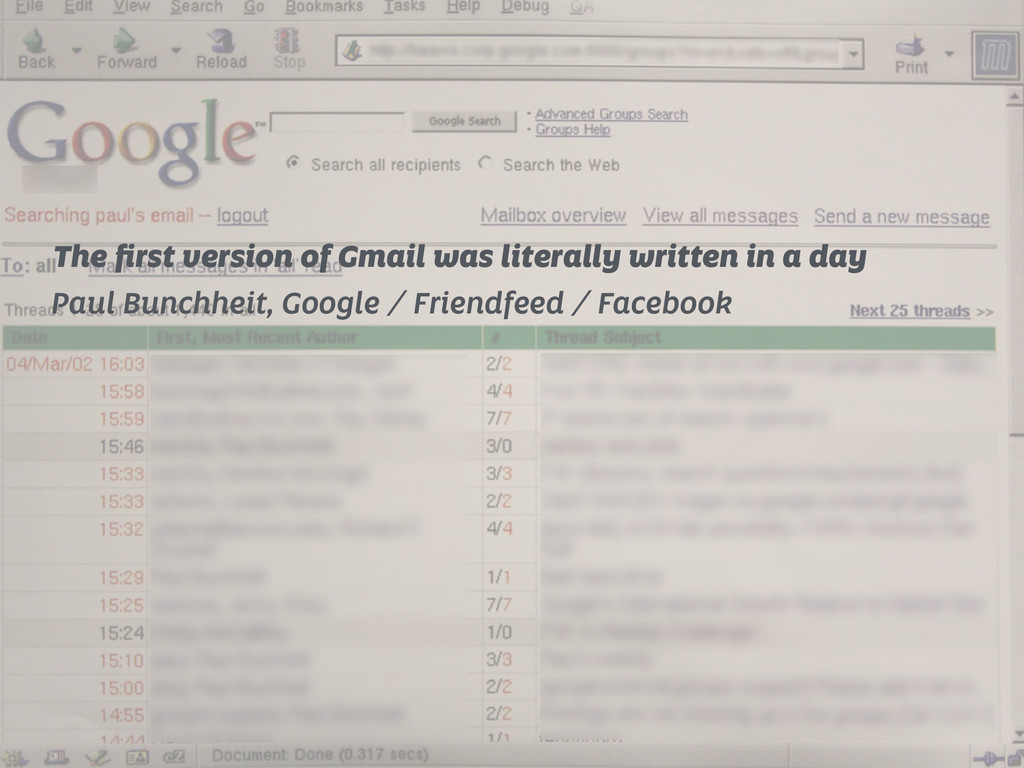 The first version of Gmail was literally written...