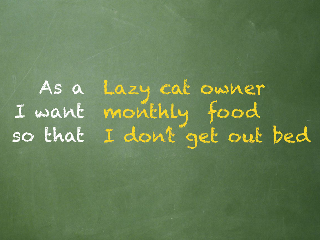 As a I want so that Lazy cat owner monthly food...