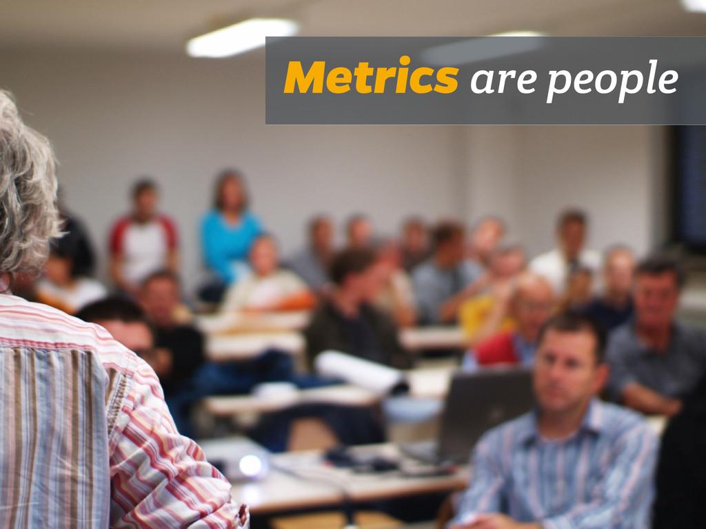 Metrics are people