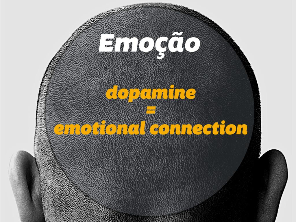 Emoção dopamine = emotional connection