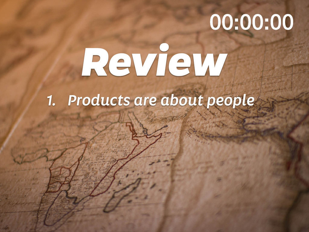 Review 1. Products are about people