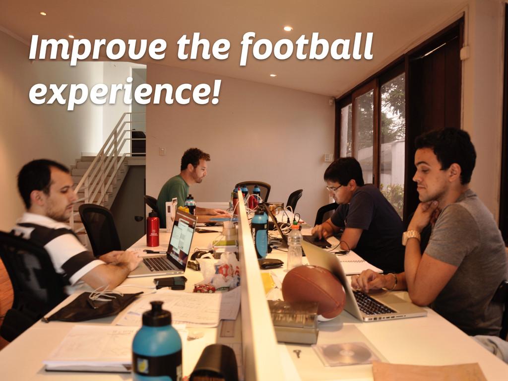 Improve the football experience!