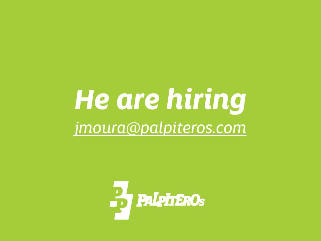 He are hiring jmoura@palpiteros.com