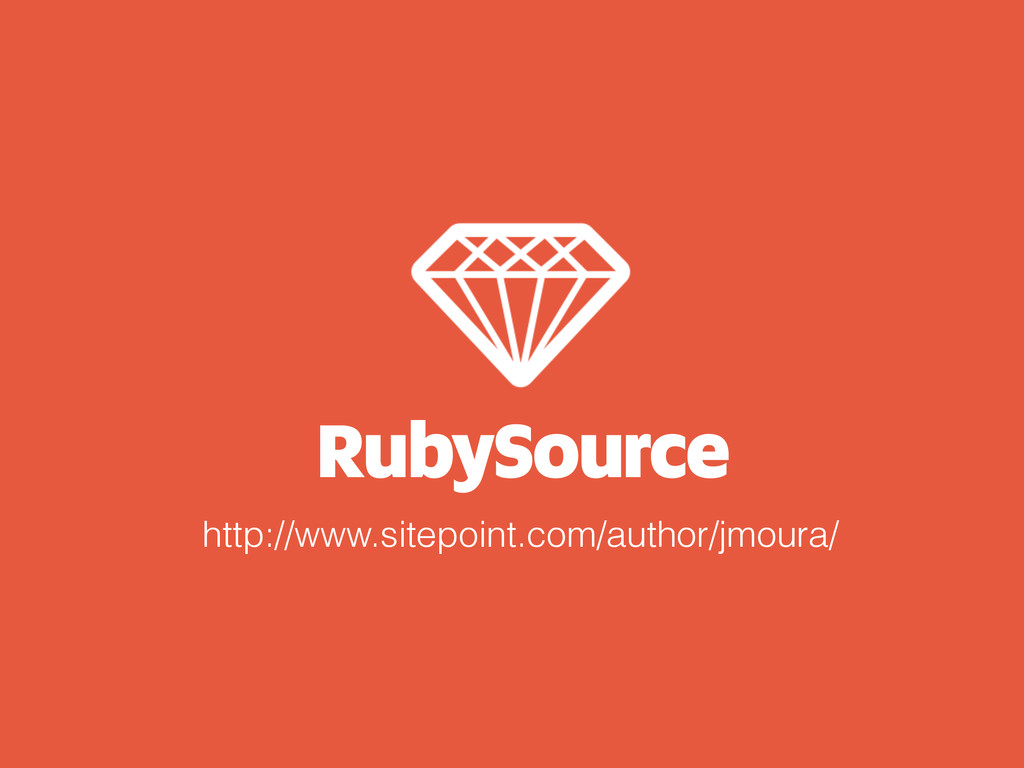 RubySource http://www.sitepoint.com/author/jmou...