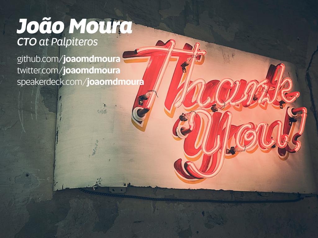 João Moura github.com/joaomdmoura twitter.com/j...