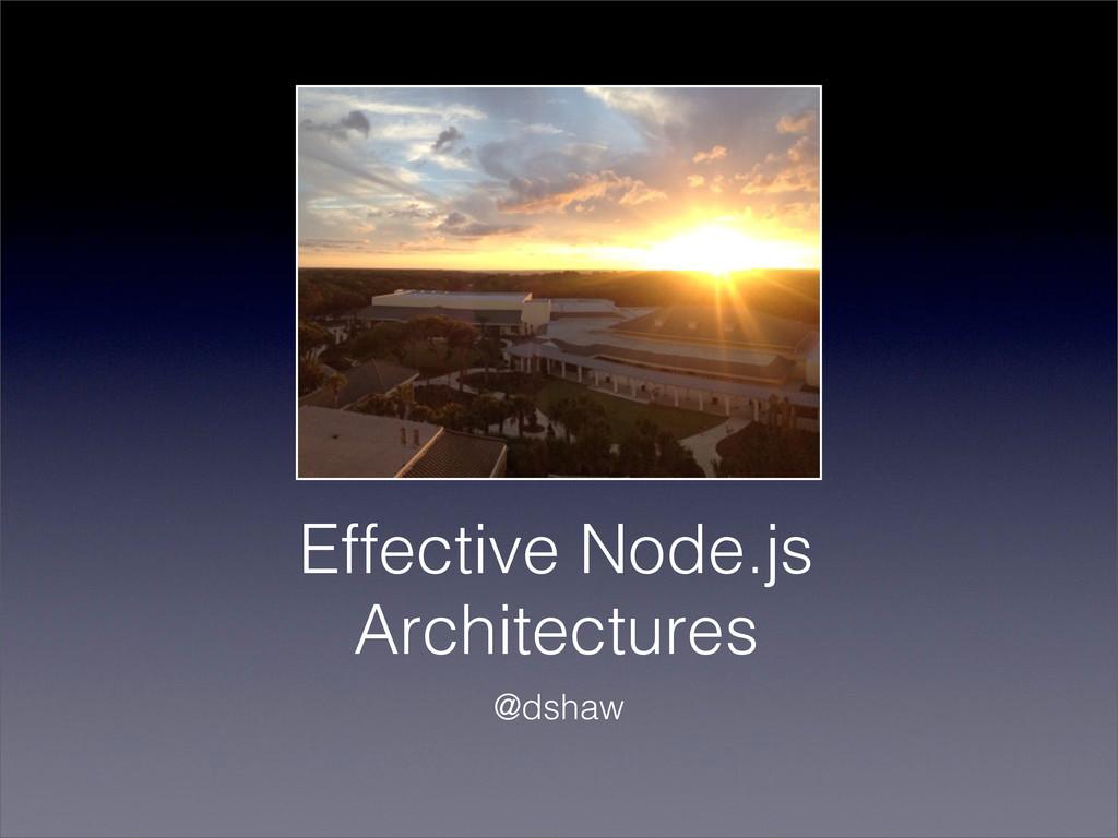 Effective Node.js Architectures @dshaw