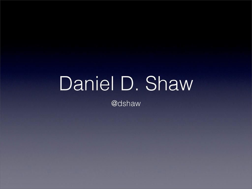 Daniel D. Shaw @dshaw