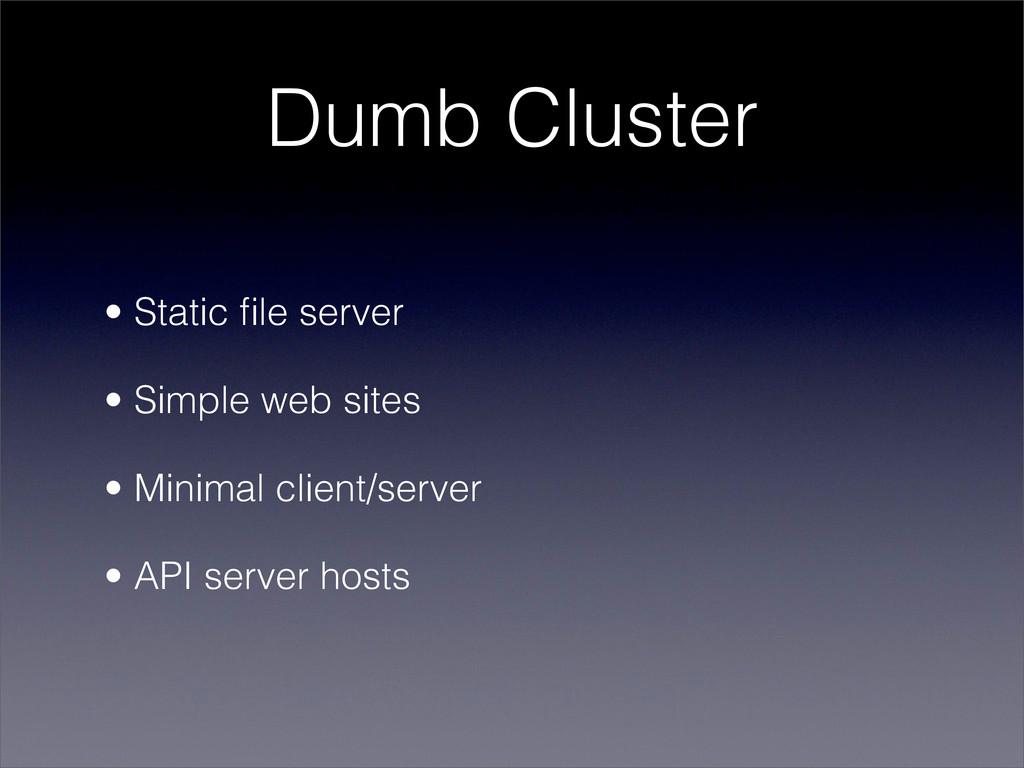 Dumb Cluster • Static file server • Simple web s...