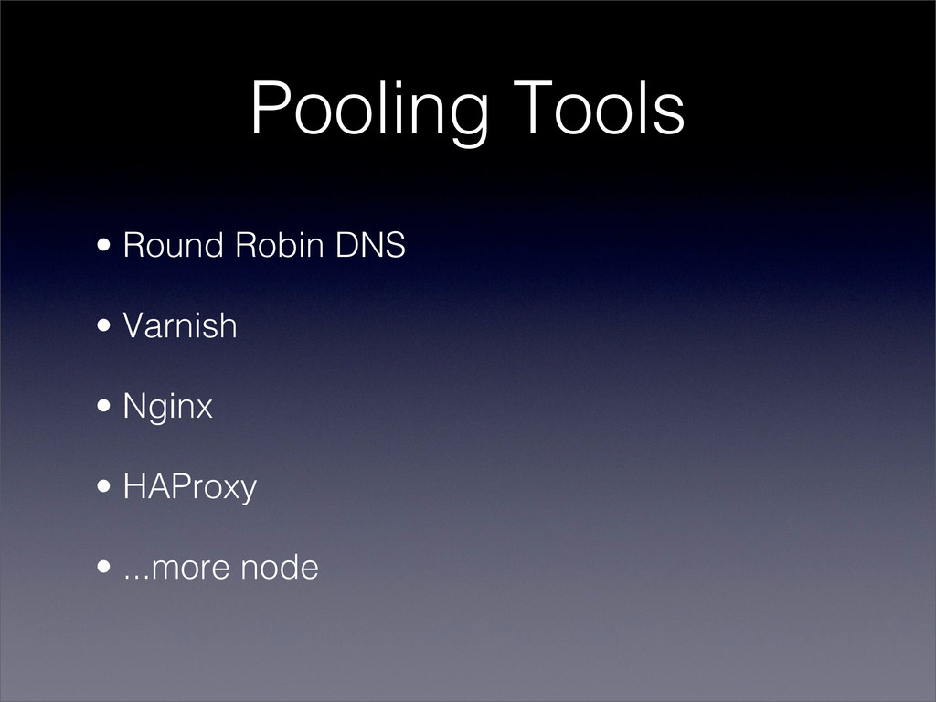Pooling Tools • Round Robin DNS • Varnish • Ngi...