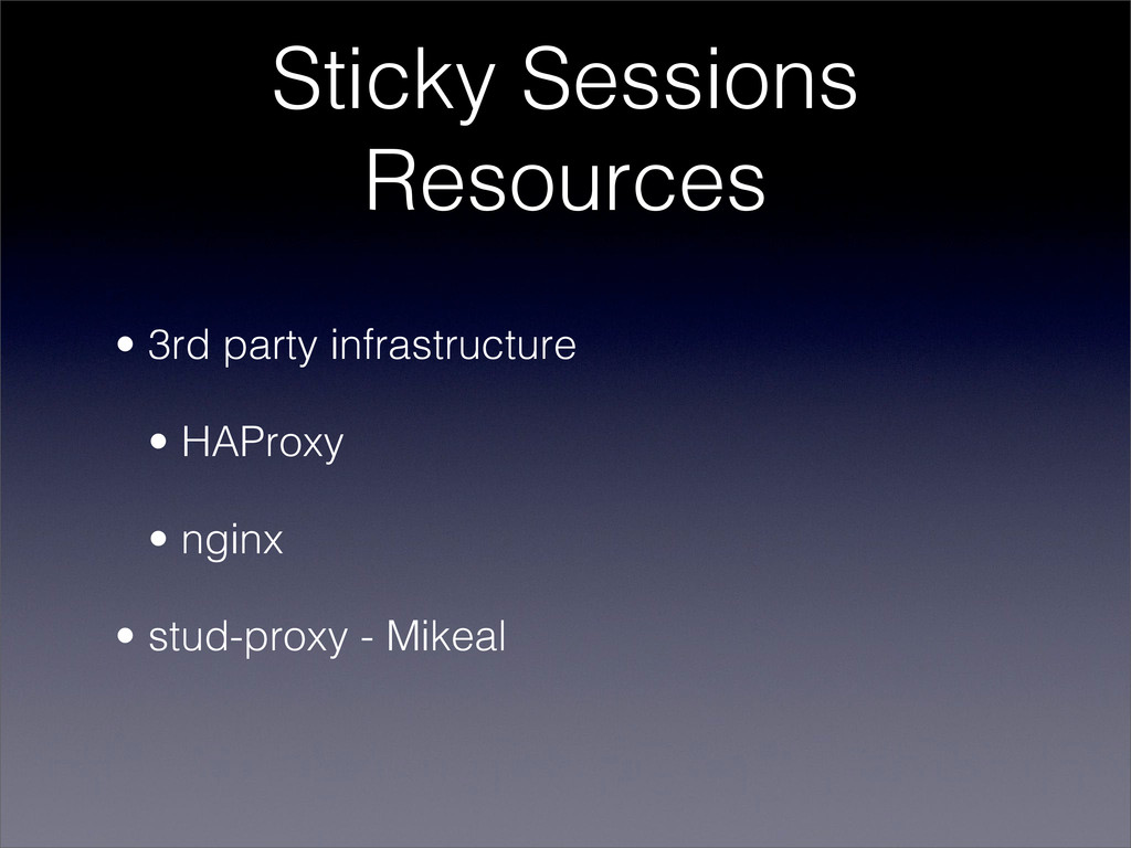 Sticky Sessions Resources • 3rd party infrastru...