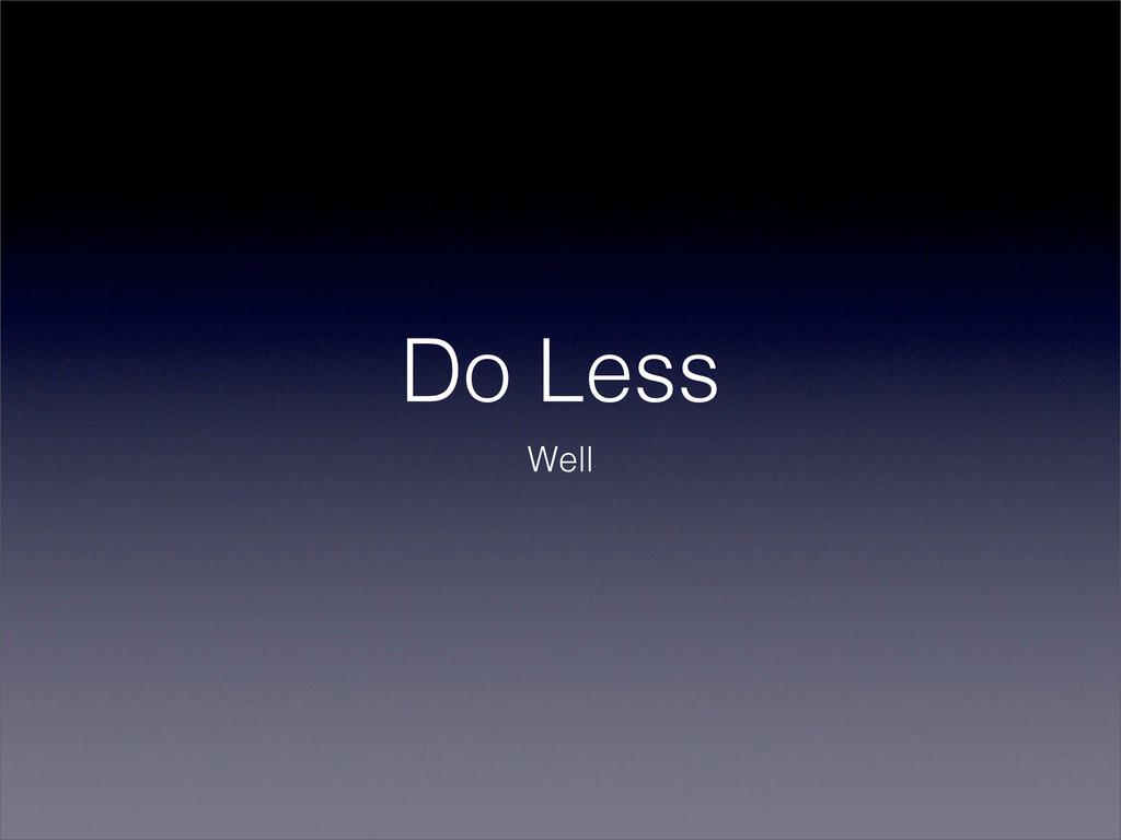 Do Less Well