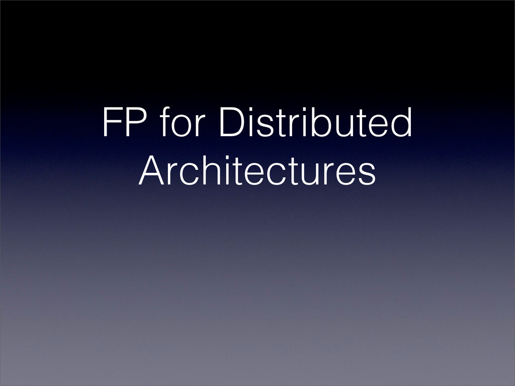 FP for Distributed Architectures