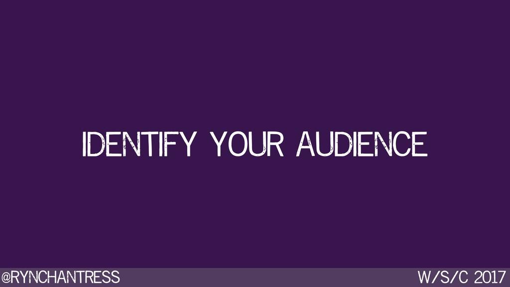 @rynchantress w/s/c 2017 identify your audience